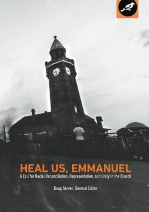 Review: Heal Us, Emmanuel: A Call for Racial Reconciliation, Representation, and Unity in the Church
